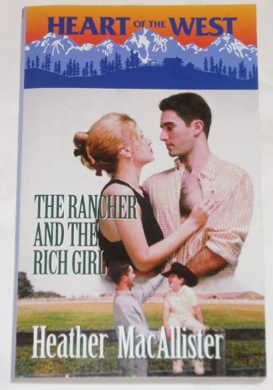 The Rancher and the Rich Girl by HEATHER MacALLISTER Heart of the West series 1999
