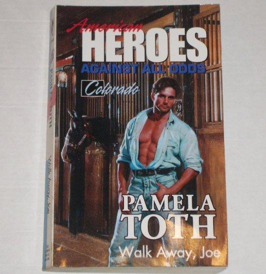 Walk Away, Joe by PAMELA TOTH Harlequin American Heroes Series No 6 Colorado 1993