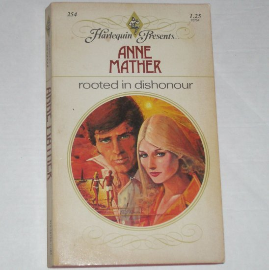 Rooted in Dishonour by ANNE MATHER Harlequin Presents No. 254, 1978