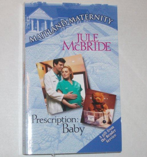 Prescription: Baby by JULE McBRIDE Maitland Maternity Romance 2000