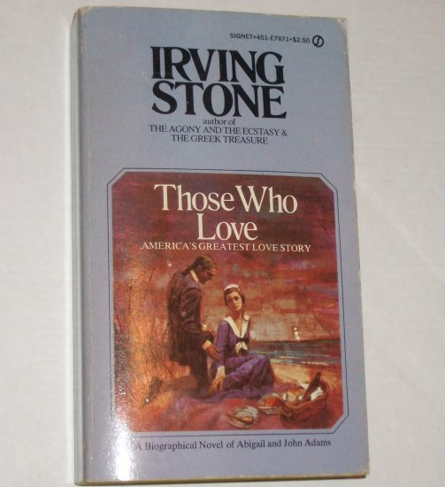 Those Who Love by IRVING STONE Biographical Novel of Abigail and John Adams 1967