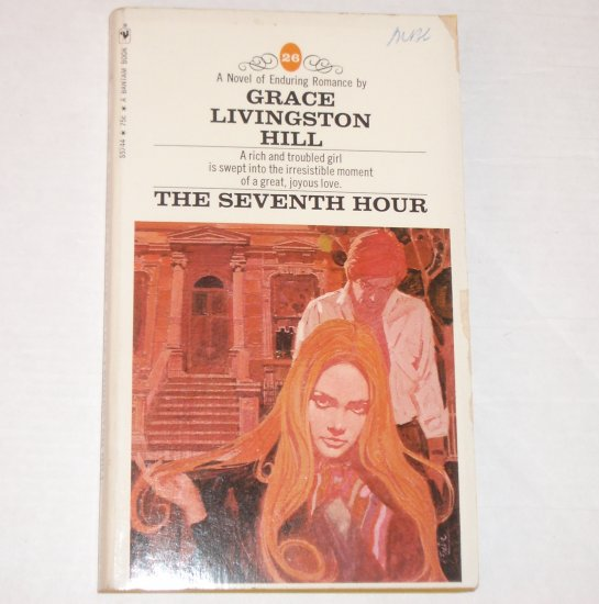 The Seventh Hour by GRACE LIVINGSTON HILL Inspirational Romance No. 26 1971