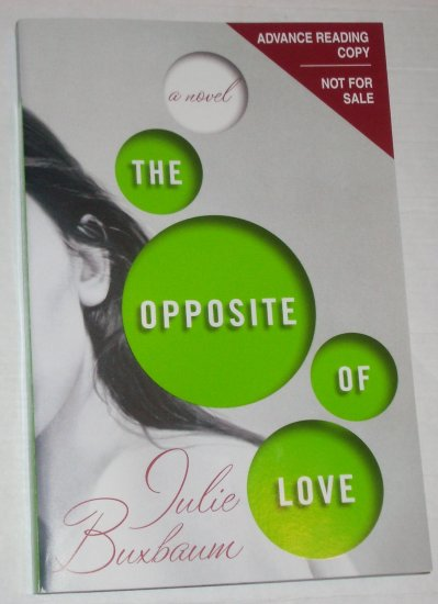 The Opposite of Love by JULIE BUXBAUM 2008 Advance Reading Copy