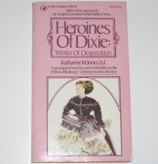 Heroines of Dixie: Winter of Desperation by KATHARINE M JONES True Civil War Confederacy Stories