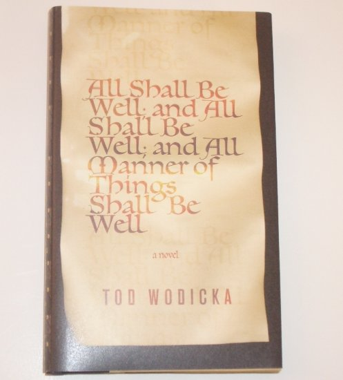 All Shall Be Well & All Shall Be Well & All Manner of Things Shall Be Well TOD WODICKA 2008 HCDJ 1st