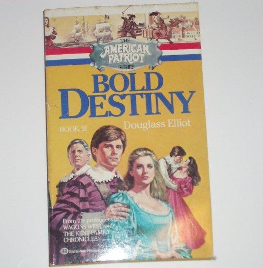 Bold Destiny by DOUGLASS ELLIOT American Patriot Book III 1983 Historical Fiction