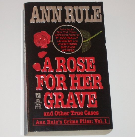 A Rose for Her Grave by ANN RULE True Crime 1993 Crime Files: Vol. 1