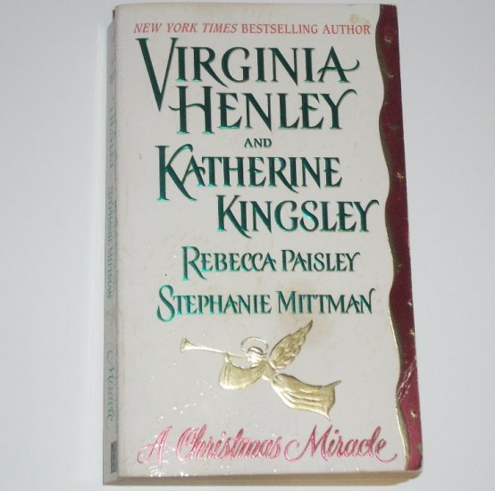A Christmas Miracle by VIRGINIA HENLEY, KATHERINE KINGSLEY, REBECCA PAISLEY, STEPHANIE MITTMAN