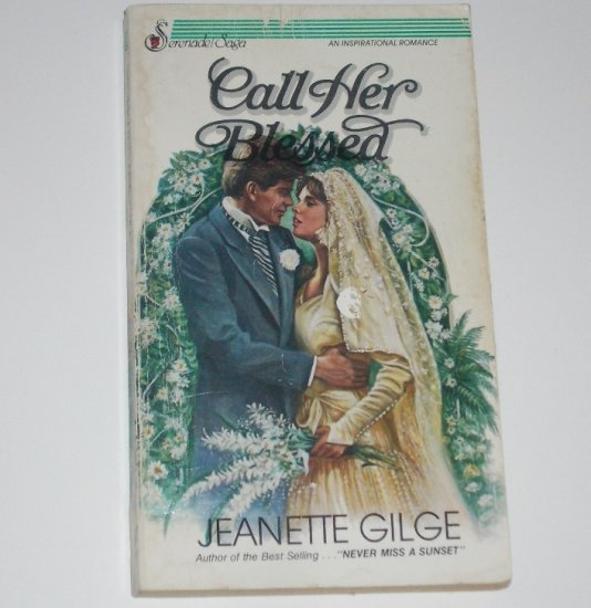 Call Her Blessed by JEANETTE GILGE Serenade Saga Christian Romance 1984