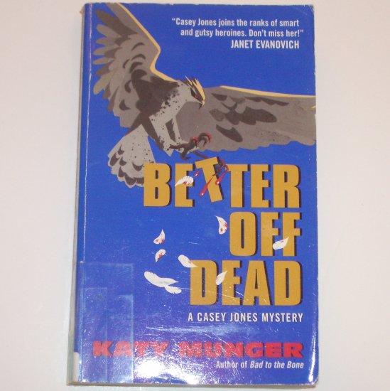 Better off Dead by KATY MUNGER A Casey Jones Mystery 2001