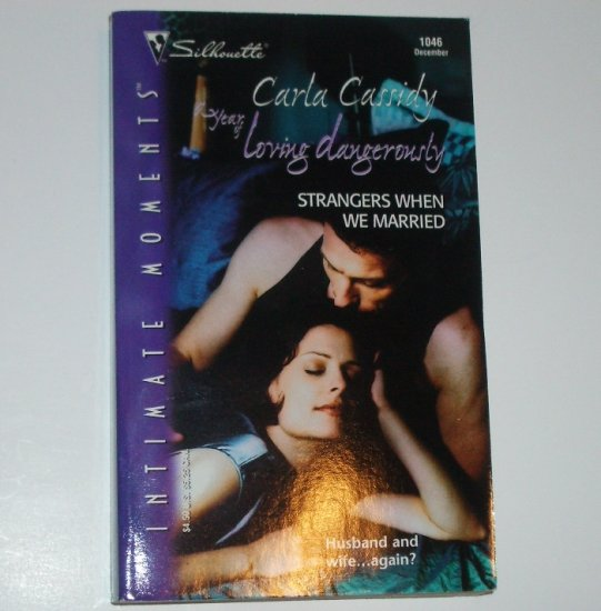 Strangers When We Married CARLA CASSIDY Silhouette Intimate Moments 1046 Year of Loving Dangerously