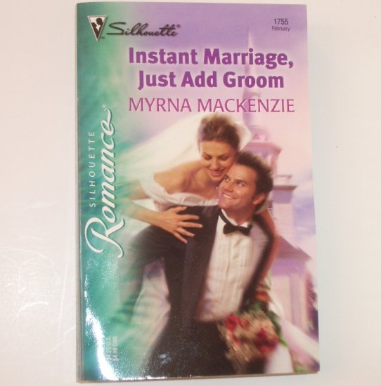 Instant Marriage, Just Add Groom by MYRNA MACKENZIE Silhouette Romance 1755 Feb 2005