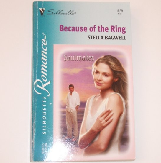 Because of the Ring by STELLA BAGWELL Silhouette Romance 1589 May2002 Soulmates