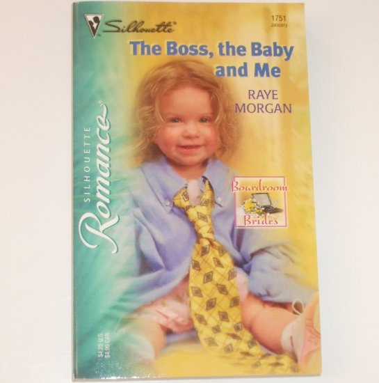 The Boss, the Baby, and Me by RAYE MORGAN Silhouette Romance 1751 Jan 2005 Boardroom Brides