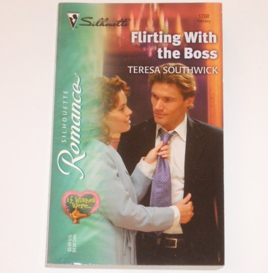Flirting with the Boss by TERESA SOUTHWICK Silhouette Romance 1708 Feb 2004 If Wishes Were