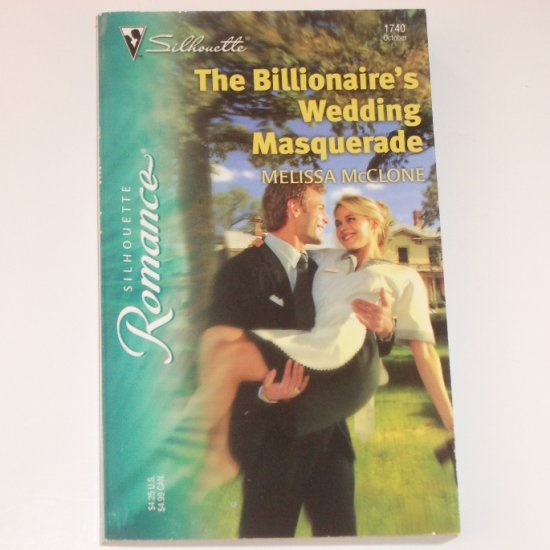 The Billionaire's Wedding Masquerade by MELISSA McCLONE Silhouette Romance 1740 Oct 2004