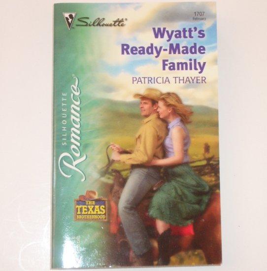 Wyatt's Ready-Made Family by PATRICIA THAYER Silhouette Romance 1707 Feb 2004 The Texas Brotherhood