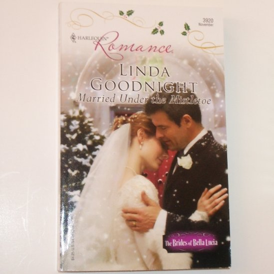 Married Under the Mistletoe LINDA GOODNIGHT Harlequin Christmas 3920 Nov06 The Brides of Bella Lucia