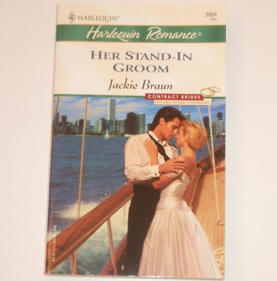Her Stand-In Groom by JACKIE BRAUN Harlequin Romance 3804 Jul 2004 Contract Brides Series