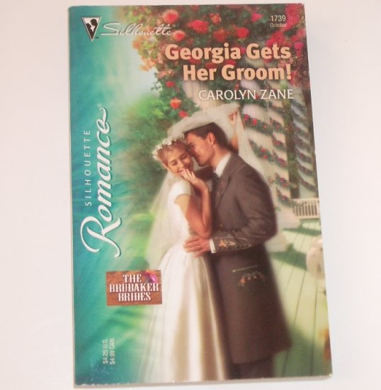 Georgia Gets Her Groom! by CAROLYN ZANE Silhouette Romance 1739 Oct 2004 The Brubaker Brides