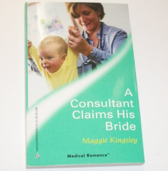 A Consultant Claims His Bride by MAGGIE KINGSLEY Harlequin Medical Romance 288 Feb 2007