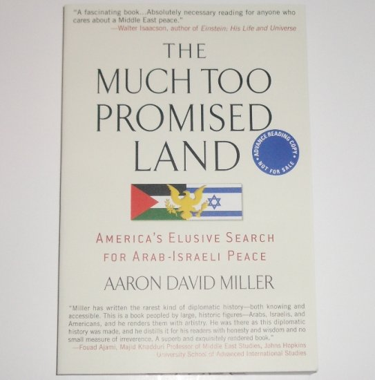 The Much Too Promised Land by AARON DAVID MILLER Advance Reading Copy ARC 2008 Arab-Israeli Peace