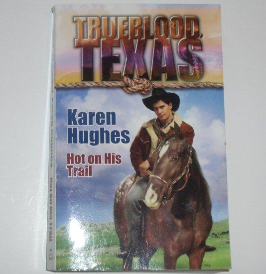 Hot on His Trail by KAREN HUGHES Trueblood Texas Series 2002