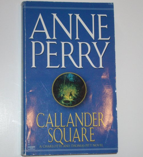 Callender Square by ANNE PERRY A Charlotte and Thomas Pitt Mystery 1984