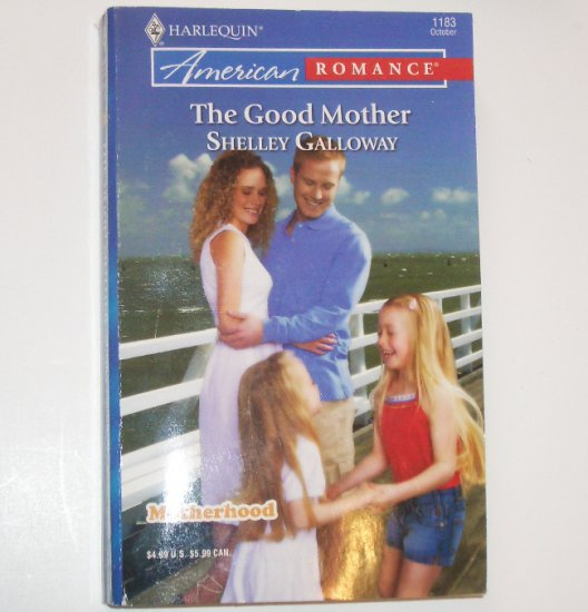 The Good Mother by SHELLEY GALLOWAY Harlequin American Romance 1183 Oct07 Motherhood