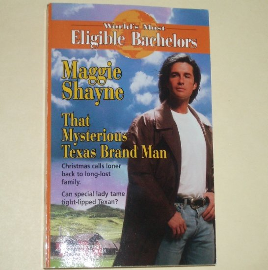 The Mysterious Texas Brand Man by MAGGIE SHAYNE World's Most Eligible Bachelor 1998