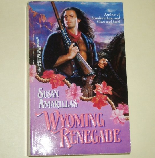 Wyoming Renegade by SUSAN AMARILLAS Harlequin Historical No. 351 1997