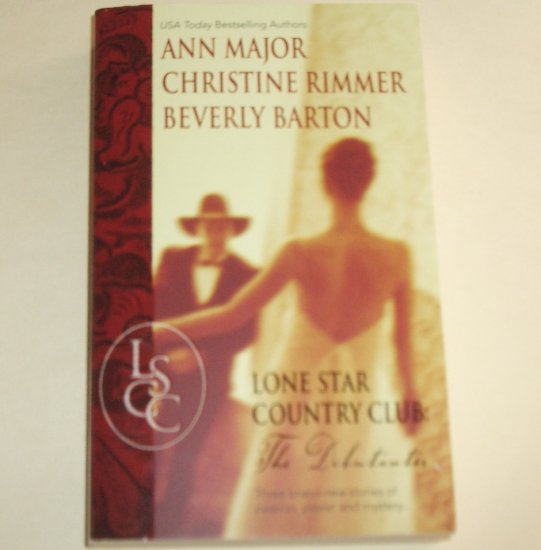 The Debutantes Lone Star Country Club by ANN MAJOR, CHRISTINE RIMMER, BEVERLY BARTON 2002