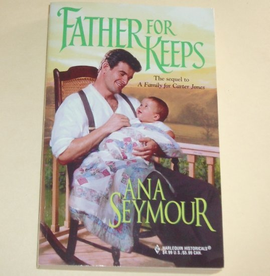 Father for Keeps by ANA SEYMOUR Harlequin Historical Romance 1999