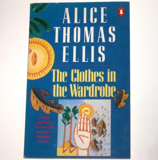 The Clothes in the Wardrobe by ALICE THOMAS ELLIS 1987