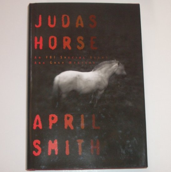 Judas Horse by APRIL SMITH Hardcover with Dust Jacket FBI Special Agent Ana Grey Mystery 2008