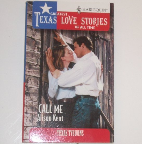 Call Me by ALISON KENT Greatest Texas Love Stories of All Time Texas Tycoons 1996