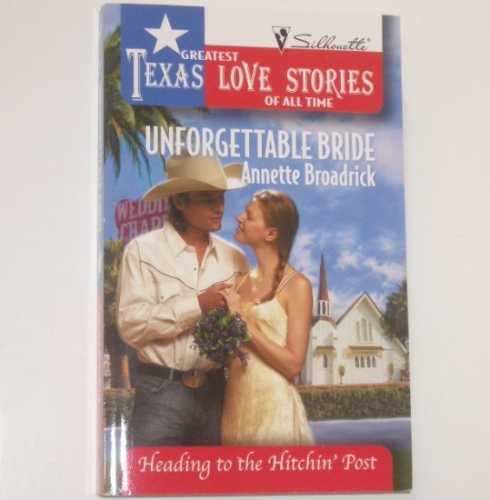 Unforgettable Bride ANNETTE BROADRICK Greatest Texas Love Stories Heading to the Hitchin' Post 1998