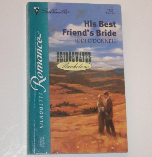 His Best Friend's Bride by JODI O'DONNELL Silhouette Romance 1625 Nov02 Bridgewater Bachelors