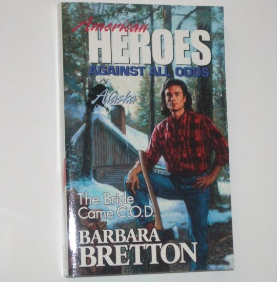 The Bride Came C.O.D. by BARBARA BRETTON Harlequin American Heroes No. 2 Against All Odds Alaska