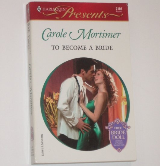 To Become a Bride by CAROLE MORTIMER Harlequin Presents 2194 Aug01 Bachelor Sisters