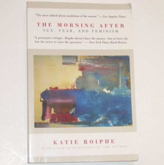 The Morning After : Sex, Fear and Feminism by KATIE ROIPHE Trade Size Women's Studies 1994