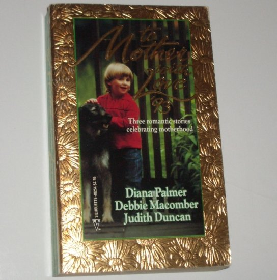 To Mother With Love '93 by DIANA PALMER, DEBBIE MACOMBER, JUDITH DUNCAN Anthology Romance 1993