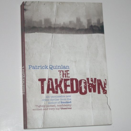 The Takedown by PATRICK QUINLAN Trade Size Crime Thriller 2007