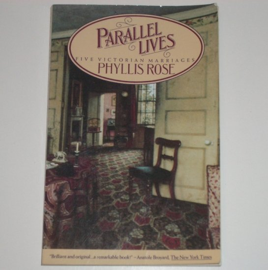 Parallel Lives Five Victorian Marriages by PHYLLIS ROSE Trade Size 1984
