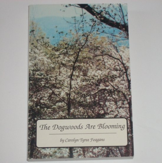The Dogwoods Are Blooming by CAROLYN TYREE FEAGANS Signed by Author Trade Size 1994 Large Print