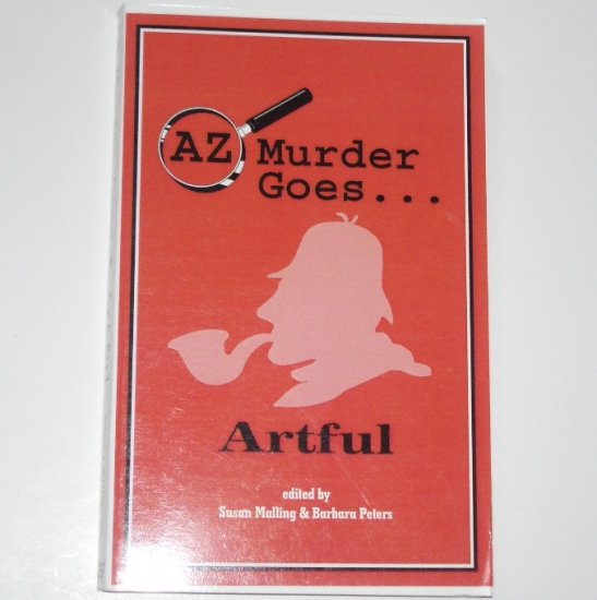 AZ Murder Goes� Artful by SUSAN MALLING and BARBARA PETERS Trade Size 2001