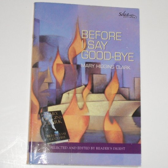 Before I Say Goodbye by Mary Higgins Clark Reader's Digest Select Edition Mystery 2000 Trade Size