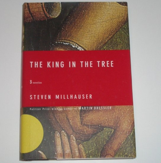 The King in the Tree by STEVEN MILLHAUSER Hardback with Dust Cover 2003 3 Novellas