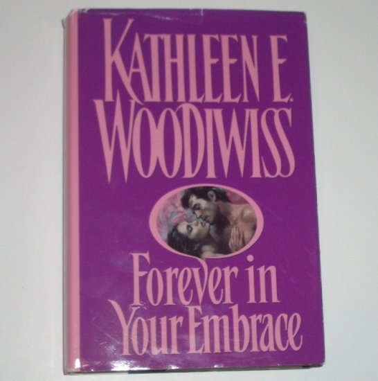 Forever In Your Embrace by Kathleen E. Woodiwiss Romance 1992 Hardback with Dust Cover