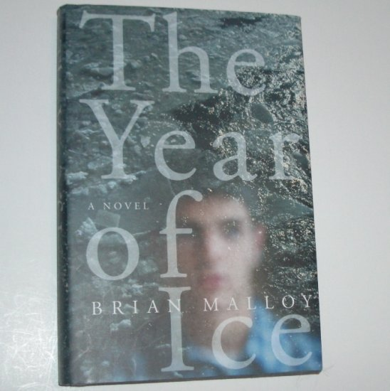 The Year of Ice by BRIAN MALLOY Hardcover with Dust Jacket 2002